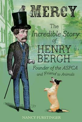 Mercy: The Incredible Story of Henry Bergh, Founder of the ASPCA and Friend to Animals Cover Image