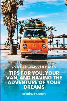 Your First Year on the Road: Tips for You, Your Van, and Having the Adventure of Your Dreams Cover Image