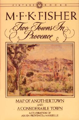 Two Towns in Provence: Map of Another Town and a Considerable Town, a Celebration of AIX-En-Provence & Marseille Cover Image