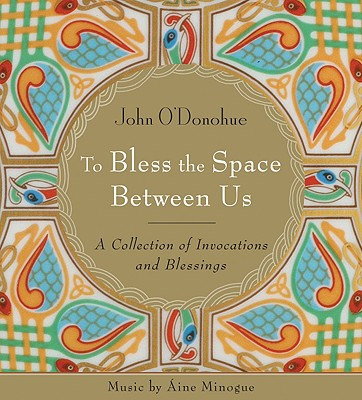 To Bless the Space Between Us: A Collection of Invocations and Blessings Cover Image