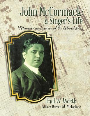 John McCormack: a Singer's Life: Memoirs and career of the beloved tenor Cover Image