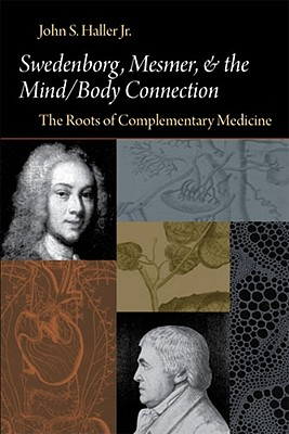 Swedenborg, Mesmer, and the Mind/Body Connection (CB) the Roots of Complementary Medicine: The Roots of Complementary Medicine (Swedenborg Studies) Cover Image