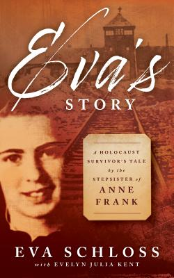 Eva's Story: A Holocaust Survivor's Tale by the Stepsister of Anne Frank Cover Image