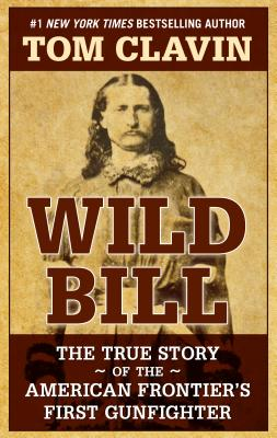Wild Bill: The True Story of the American Frontier's First Gunfighter Cover Image