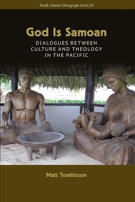 God Is Samoan: Dialogues between Culture and Theology in the Pacific (Pacific Islands Monograph #29) Cover Image