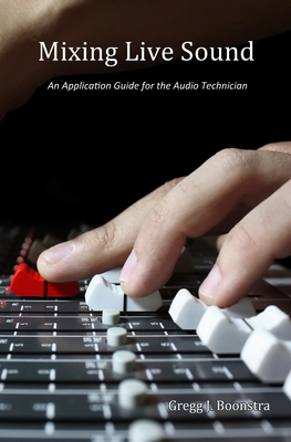 Mixing Live Sound: An Application Guide for the Audio Technician Cover Image