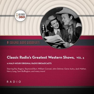 Classic Radio's Greatest Western Shows, Vol. 5 Lib/E Cover Image