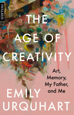 The Age of Creativity: Art, Memory, My Father, and Me Cover Image