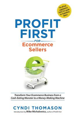 Profit First for Ecommerce Sellers: Transform Your Ecommerce Business from a Cash-Eating Monster to a Money-Making Machine Cover Image