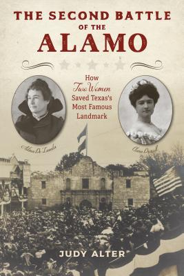 The Second Battle of the Alamo: How Two Women Saved Texas's Most Famous Landmark Cover Image