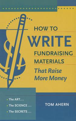 How to Write Fundraising Materials That Raise More Money: The Art, the Science, the Secrets Cover Image