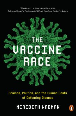 The Vaccine Race: Science, Politics, and the Human Costs of Defeating Disease Cover Image