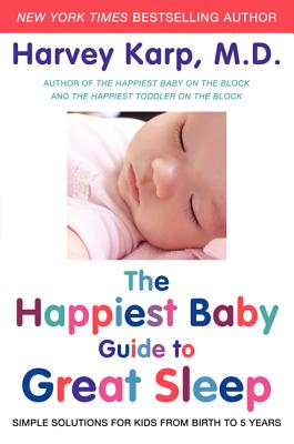 The Happiest Baby Guide to Great Sleep: Simple Solutions for Kids from Birth to 5 Years Cover Image