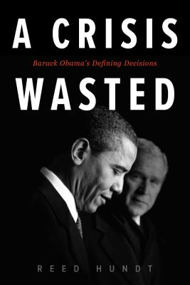 A  Crisis Wasted: Barack Obama's Defining Decisions Cover Image
