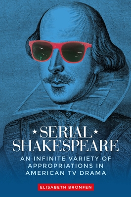 Serial Shakespeare: An Infinite Variety of Appropriations in American TV Drama Cover Image