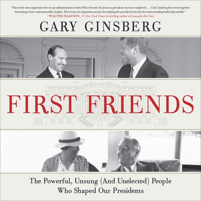 First Friends: The Powerful, Unsung (and Unelected) People Who Shaped Our Presidents Cover Image