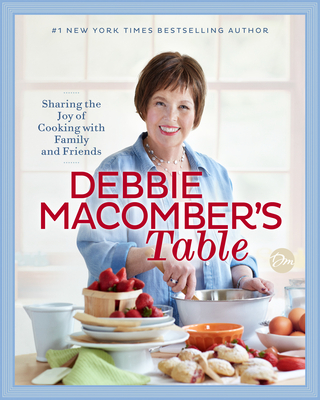 Debbie Macomber's Table: Sharing the Joy of Cooking with Family and Friends: A Cookbook Cover Image