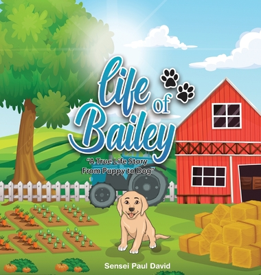 Life of Bailey: A True Life Story From Puppy To Dog Cover Image