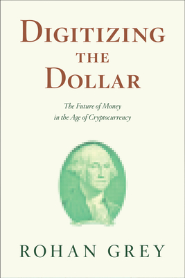 Digitizing the Dollar: The Future of Public Money in the Age of Cryptocurrency Cover Image