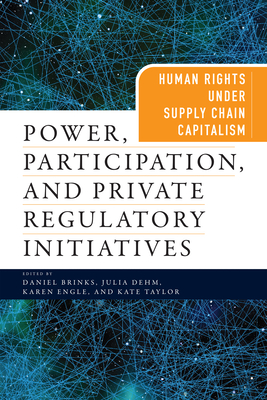Power, Participation, and Private Regulatory Initiatives: Human Rights Under Supply Chain Capitalism (Pennsylvania Studies in Human Rights) Cover Image