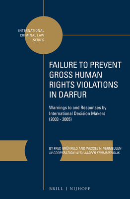 Failure to Prevent Gross Human Rights Violations in Darfur: Warnings to and Responses by International Decision Makers (2003-2005) (International Criminal Law #6) Cover Image