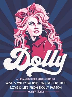 Dolly: An Unauthorized Collection of Wise & Witty Words on Grit, Lipstick, Love & Life from Dolly Parton Cover Image