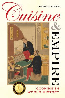 Cuisine and Empire: Cooking in World History (California Studies in Food and Culture #43) Cover Image