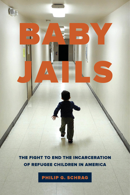 Baby Jails: The Fight to End the Incarceration of Refugee Children in America Cover Image