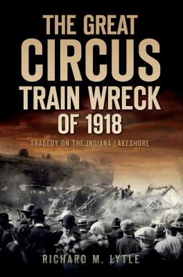 The Great Circus Train Wreck of 1918: Tragedy Along the Indiana Lakeshore Cover Image