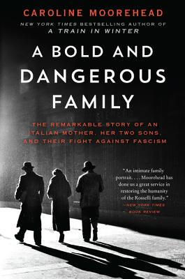 A Bold and Dangerous Family: The Remarkable Story of an Italian Mother, Her Two Sons, and Their Fight Against Fascism (The Resistance Quartet #3) Cover Image