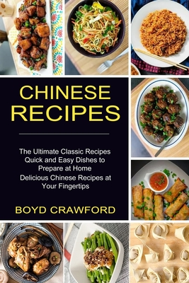 Chinese Recipes: The Ultimate Classic Recipes Quick and Easy Dishes to Prepare at Home (Delicious Chinese Recipes at Your Fingertips) Cover Image