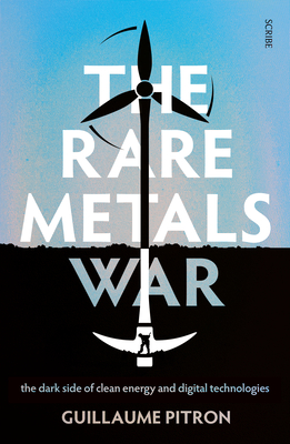 The Rare Metals War: The Dark Side of Clean Energy and Digital Technologies Cover Image