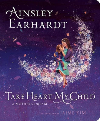 Take Heart, My Child: A Mother's Dream by Ainsley Earhardt