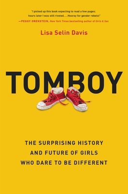 Tomboy: The Surprising History and Future of Girls Who Dare to Be Different Cover Image