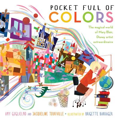 Pocket Full of Colors: The Magical World of Mary Blair, Disney Artist Extraordinaire by Amy Guglielmo and Jacqueline Tourville