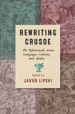 Rewriting Crusoe: The Robinsonade across Languages, Cultures, and Media (Transits: Literature, Thought & Culture 1650-1850) Cover Image
