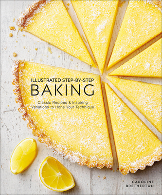 Illustrated Step-by-Step Baking: Classic and Inspiring Variations to Hone Your Techniques Cover Image