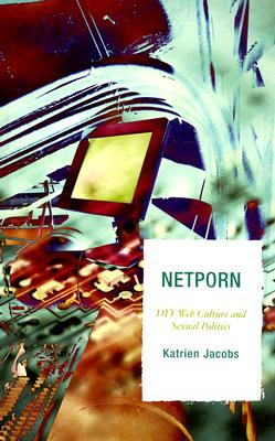 Netporn: DIY Web Culture and Sexual Politics (Critical Media Studies: Institutions) Cover Image