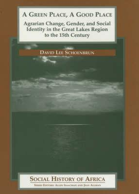 A Green Place, a Good Place: Agrarian Change and Social Identity in the Great Lakes Region to the 15th Century Cover Image
