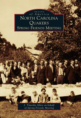 North Carolina Quakers: Spring Friends Meeting (Images of America (Arcadia Publishing)) Cover Image