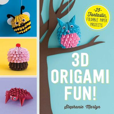3D Origami Fun!: 25 Fantastic, Foldable Paper Projects Cover Image