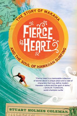 Fierce Heart: The Story of Makaha and the Soul of Hawaiian Surfing Cover Image