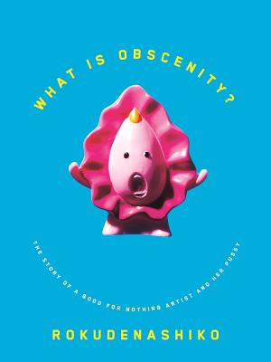 What Is Obscenity?: The Story of a Good for Nothing Artist and Her Pussy Cover Image