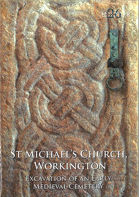 St Michael's Church, Workington: Excavation of an Early Medieval Cemetery (Lancaster Imprints #26) Cover Image