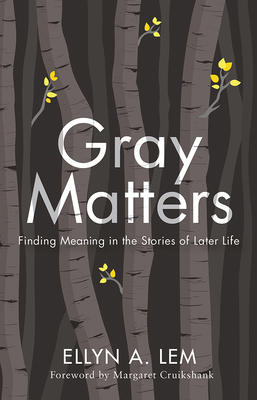 Gray Matters: Finding Meaning in the Stories of Later Life (Global Perspectives on Aging) Cover Image