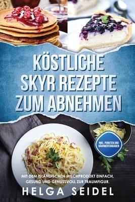 Köstliche Skyr Rezepte zum Abnehmen: Mit dem isländischen Milchprodukt einfach, gesund und genussvoll zur Traumfigur. Inkl. Punkten und Nährwertangabe Cover Image