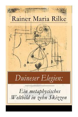 Duineser Elegien: Ein metaphysisches Weltbild in zehn Skizzen: Elegische Suche nach Sinn des Lebens und Zusammenhang Cover Image