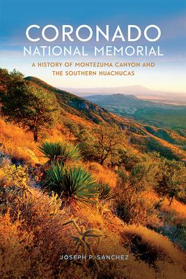 Coronado National Memorial: A History of Montezuma Canyon and the Southern Huachucas (America's National Parks) Cover Image