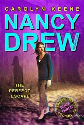 The Perfect Escape: Book Three in the Perfect Mystery Trilogy (Nancy Drew (All New) Girl Detective #32) Cover Image