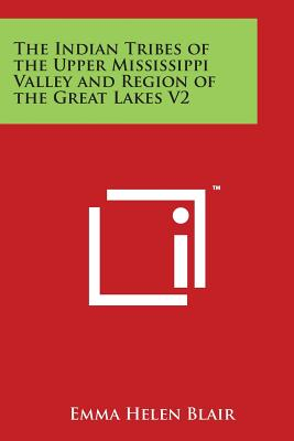 The Indian Tribes of the Upper Mississippi Valley and Region of the Great Lakes V2 Cover Image